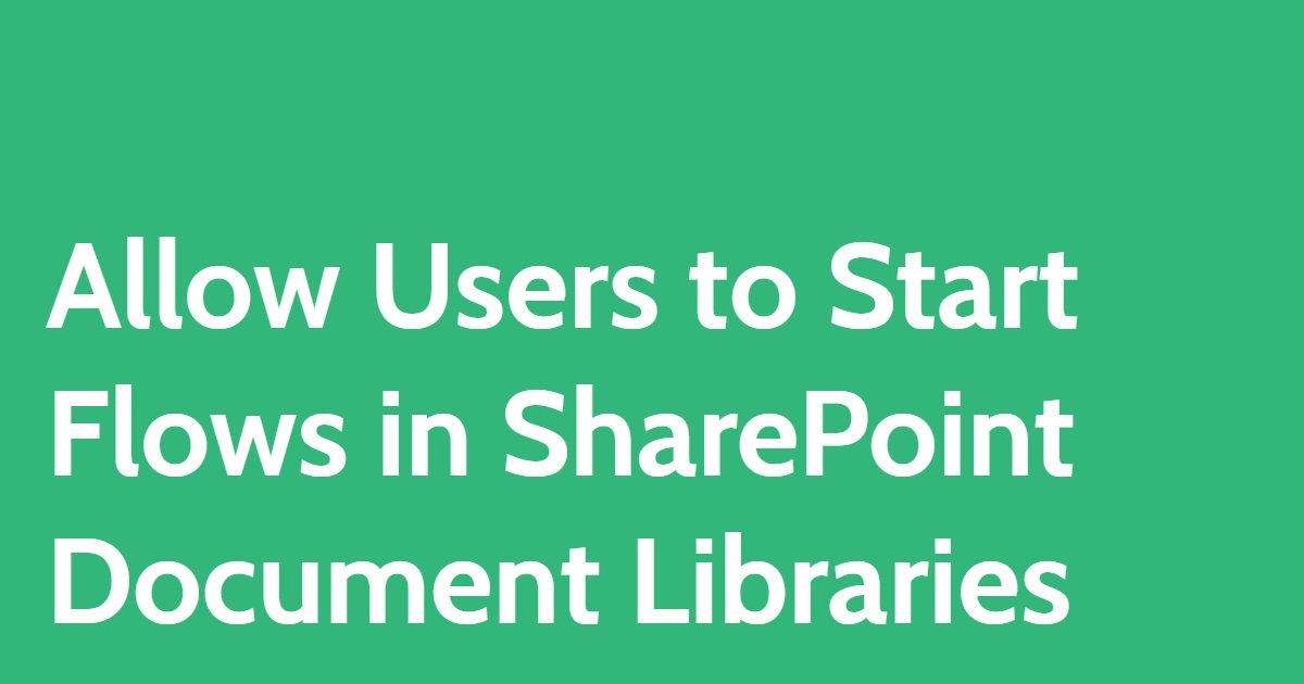 Allow Users to Start Flows in SharePoint Document Libraries