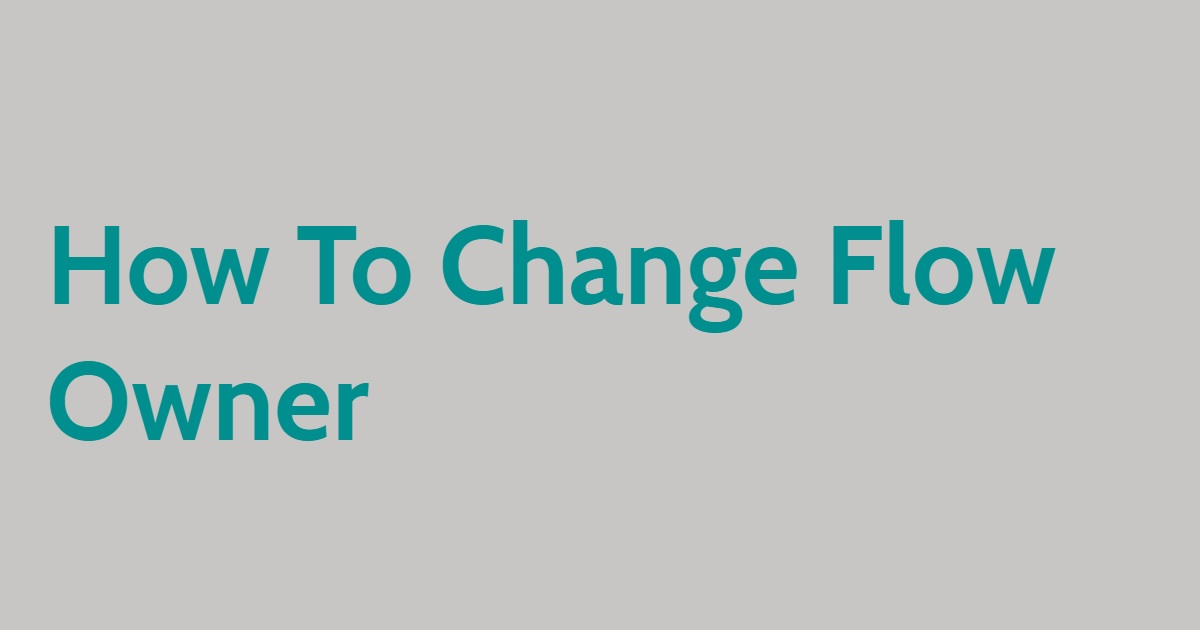 How To Change Flow Owner