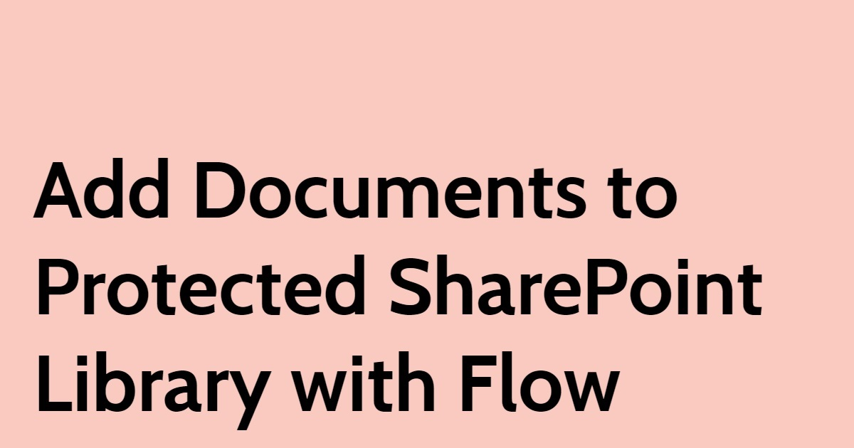 Add Documents to Protected SharePoint Library with Flow