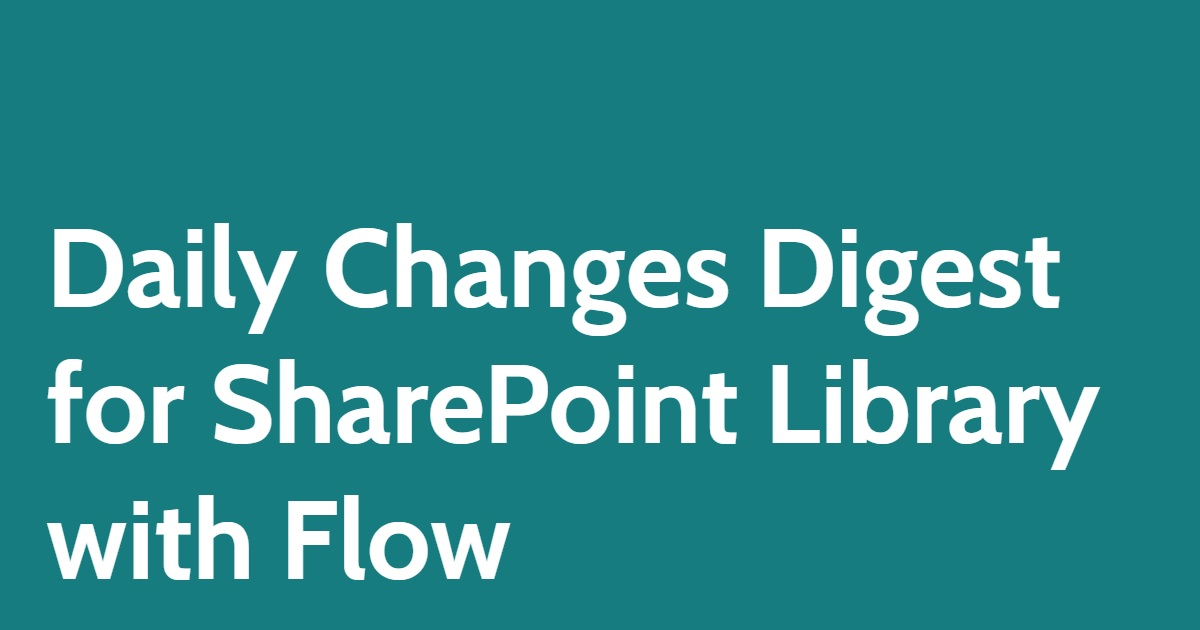 Daily Changes Digest for SharePoint Library with Flow