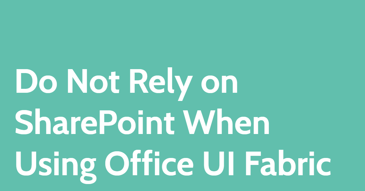 Do Not Rely on SharePoint When Using Office UI Fabric