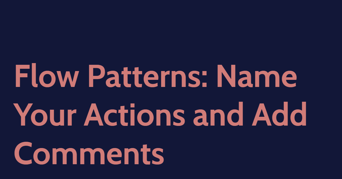 Flow Patterns: Name Your Actions and Add Comments