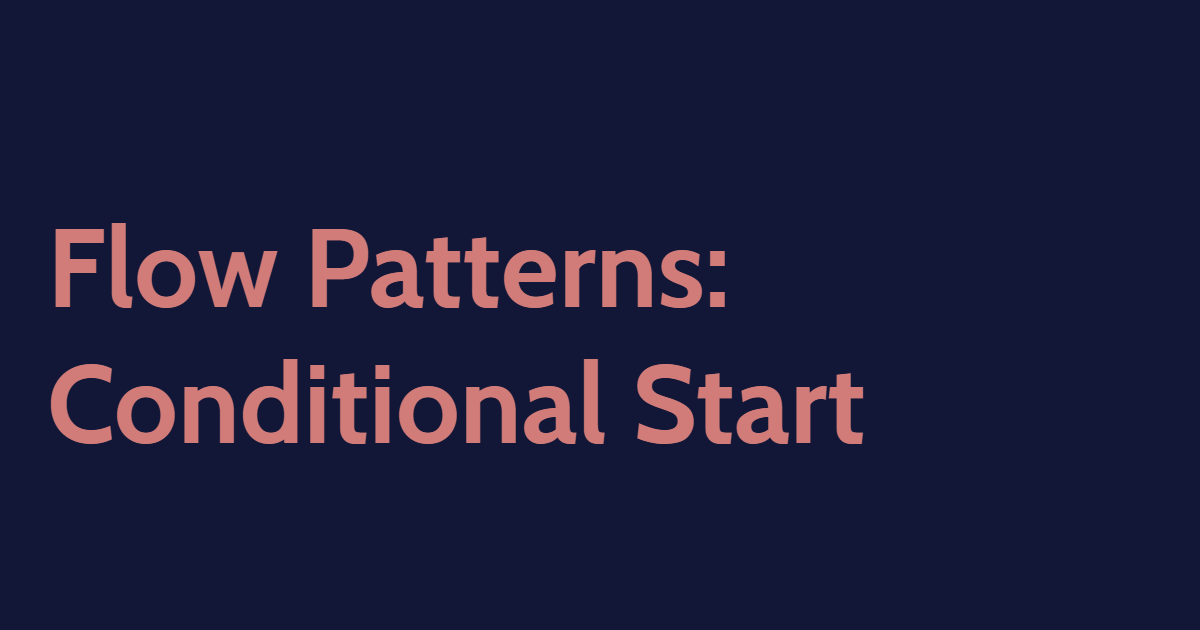 Flow Patterns: Conditional Start