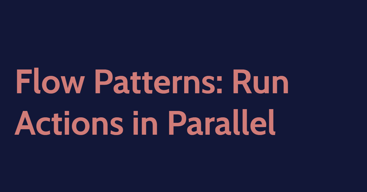 Flow Patterns: Run Actions in Parallel