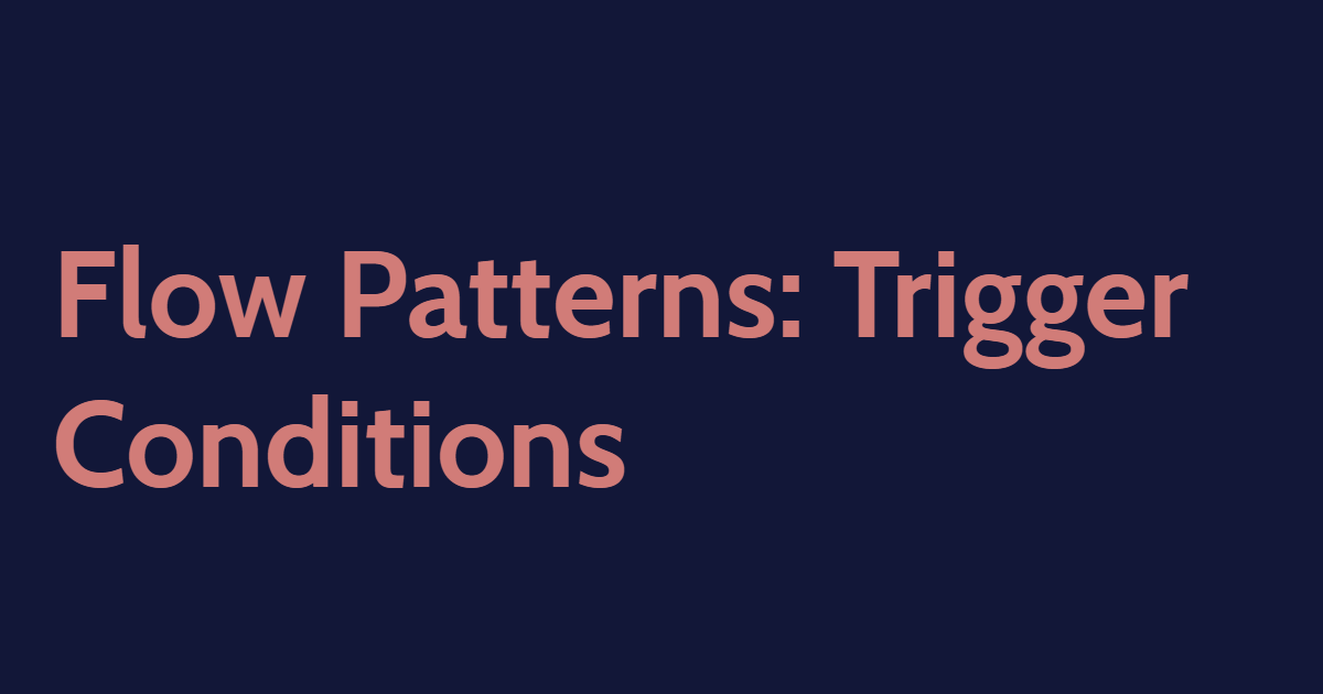 Flow Patterns: Trigger Conditions