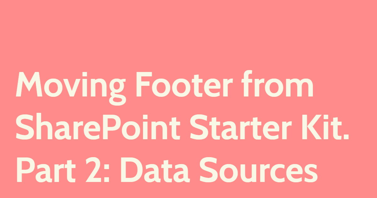Moving Footer from SharePoint Starter Kit. Part 2: Data Sources