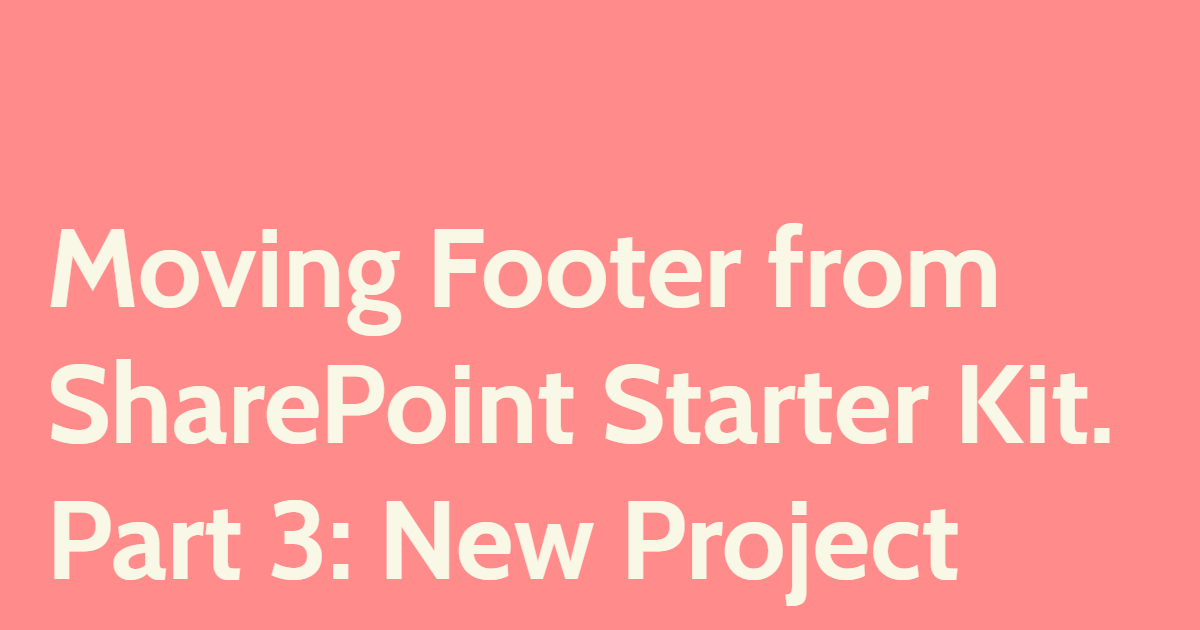 Moving Footer from SharePoint Starter Kit. Part 3: New Project