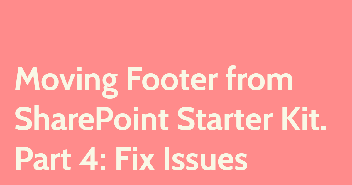 Moving Footer from SharePoint Starter Kit. Part 4: Fix Issues