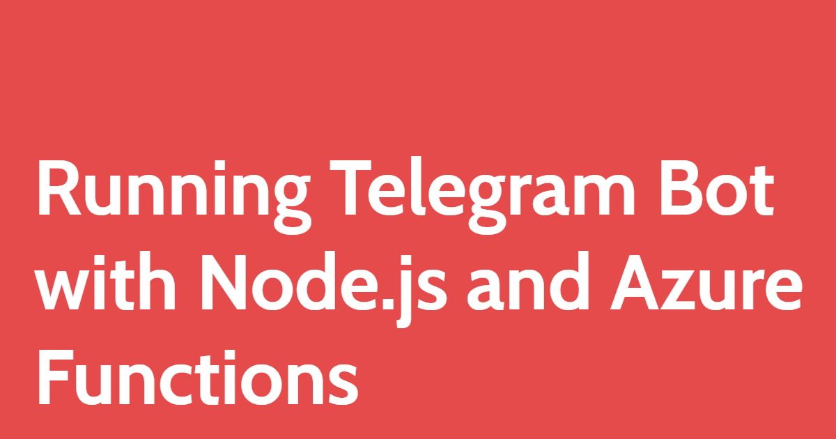 Running Telegram Bot with Node.js and Azure Functions