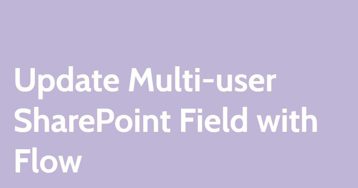 Update Multi-user SharePoint Field with Flow