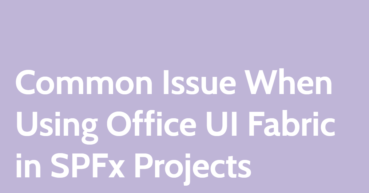 Common Issue When Using Office UI Fabric in SPFx Projects