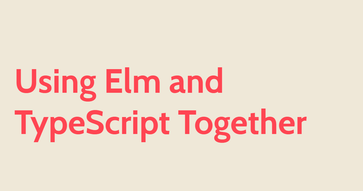Using Elm and TypeScript Together